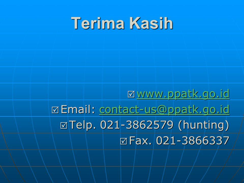Terima Kasih  www.ppatk.go.id www.ppatk.go.id  Email: contact-us@ppatk.go.id contact-us@ppatk.go.id  Telp.