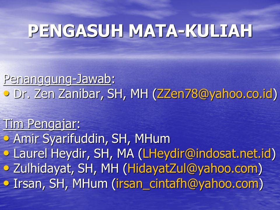 PENGASUH MATA-KULIAH Penanggung-Jawab: Dr. Zen Zanibar, SH, MH (ZZen78@yahoo.co.id) Dr. Zen Zanibar, SH, MH (ZZen78@yahoo.co.id) Tim Pengajar: Amir Sy