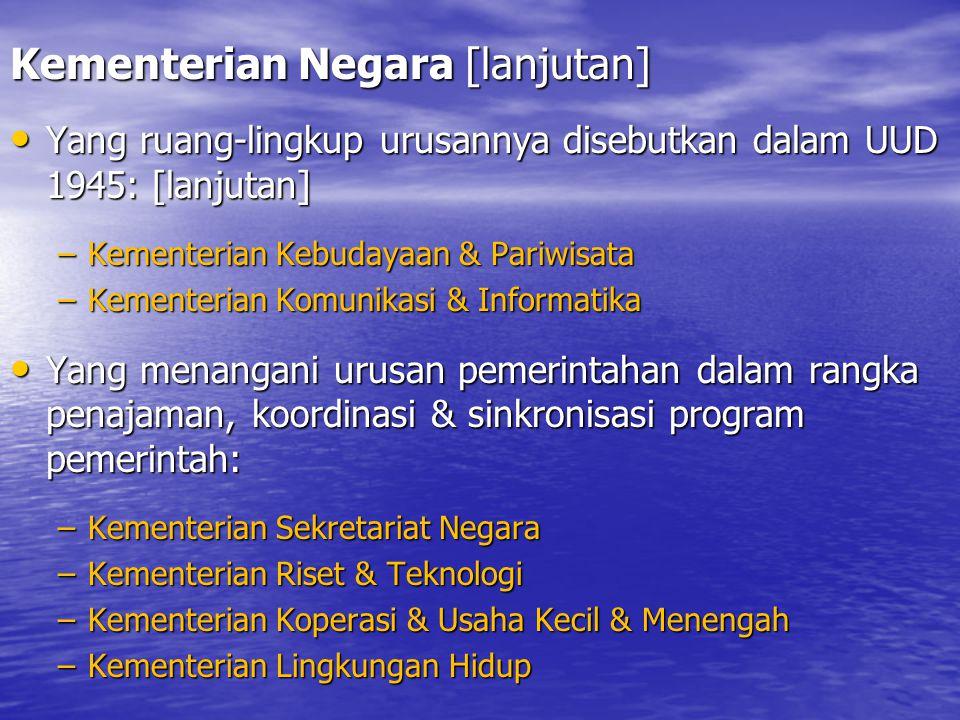 Kementerian Negara [lanjutan] Yang ruang-lingkup urusannya disebutkan dalam UUD 1945: [lanjutan] Yang ruang-lingkup urusannya disebutkan dalam UUD 194