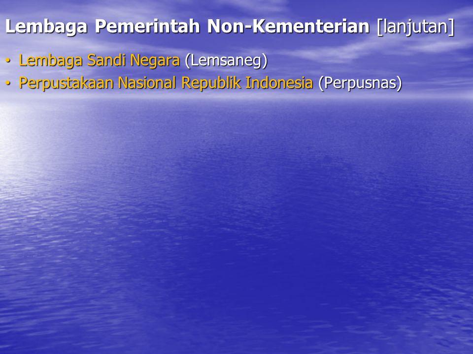 Lembaga Pemerintah Non-Kementerian [lanjutan] Lembaga Sandi Negara (Lemsaneg) Lembaga Sandi Negara (Lemsaneg) Perpustakaan Nasional Republik Indonesia (Perpusnas) Perpustakaan Nasional Republik Indonesia (Perpusnas)