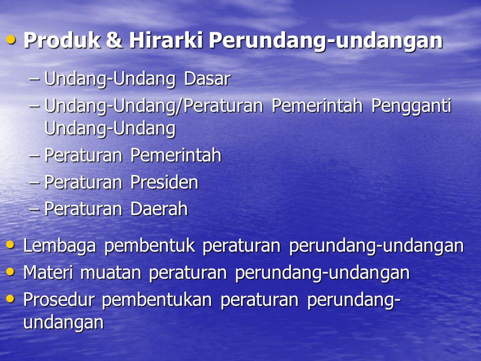 Produk & Hirarki Perundang-undangan Produk & Hirarki Perundang-undangan –Undang-Undang Dasar –Undang-Undang/Peraturan Pemerintah Pengganti Undang-Unda
