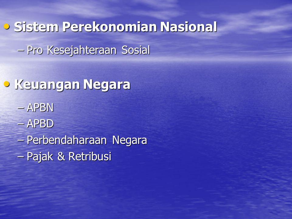 Sistem Perekonomian Nasional Sistem Perekonomian Nasional –Pro Kesejahteraan Sosial Keuangan Negara Keuangan Negara –APBN –APBD –Perbendaharaan Negara –Pajak & Retribusi