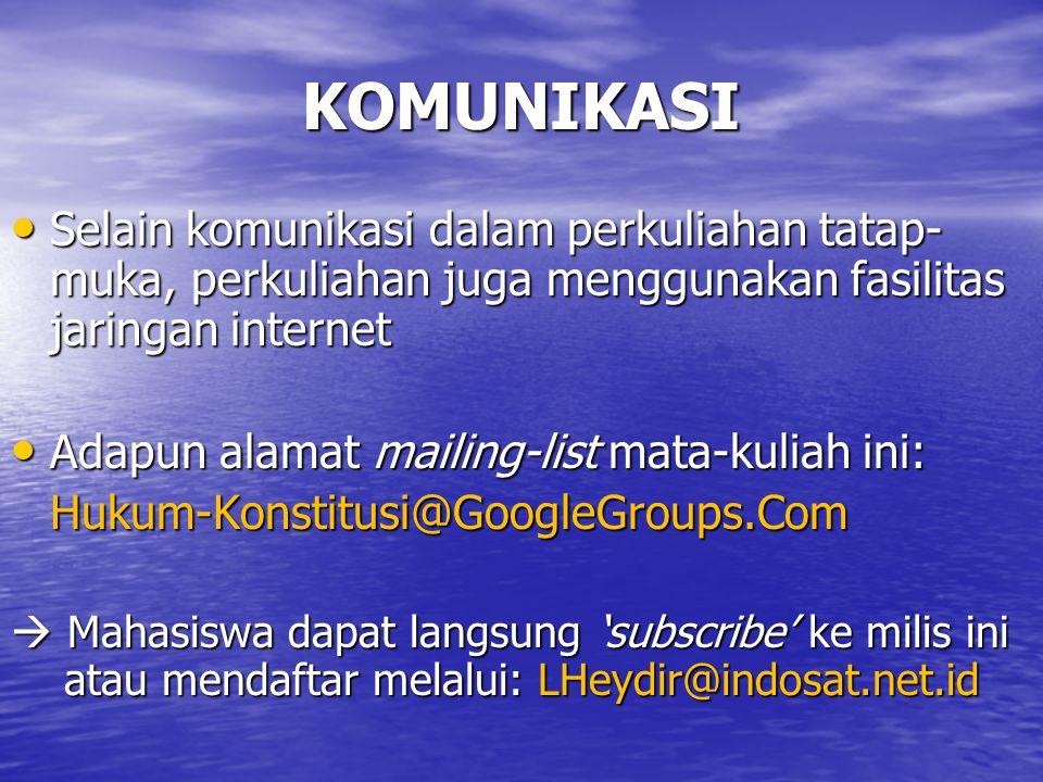 KOMUNIKASI Selain komunikasi dalam perkuliahan tatap- muka, perkuliahan juga menggunakan fasilitas jaringan internet Selain komunikasi dalam perkuliahan tatap- muka, perkuliahan juga menggunakan fasilitas jaringan internet Adapun alamat mailing-list mata-kuliah ini: Adapun alamat mailing-list mata-kuliah ini:Hukum-Konstitusi@GoogleGroups.Com  Mahasiswa dapat langsung 'subscribe' ke milis ini atau mendaftar melalui: LHeydir@indosat.net.id