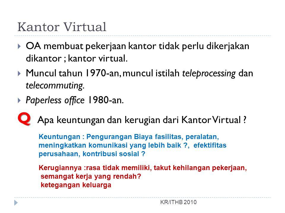 Kantor Virtual  OA membuat pekerjaan kantor tidak perlu dikerjakan dikantor ; kantor virtual.  Muncul tahun 1970-an, muncul istilah teleprocessing d