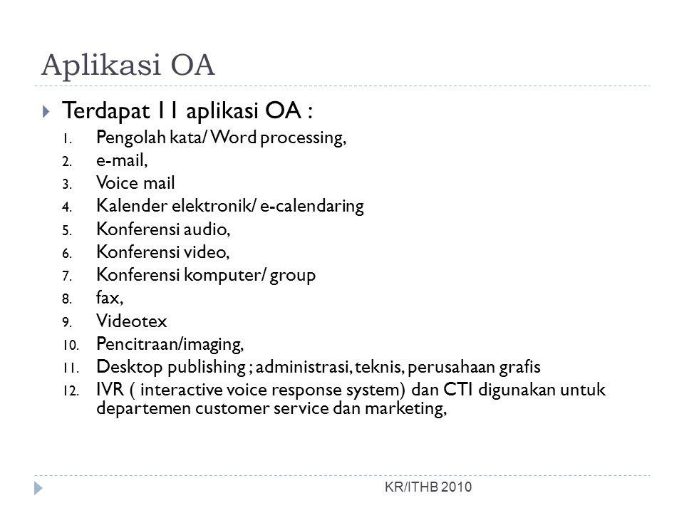 Aplikasi OA  Terdapat 11 aplikasi OA : 1. Pengolah kata/ Word processing, 2. e-mail, 3. Voice mail 4. Kalender elektronik/ e-calendaring 5. Konferens