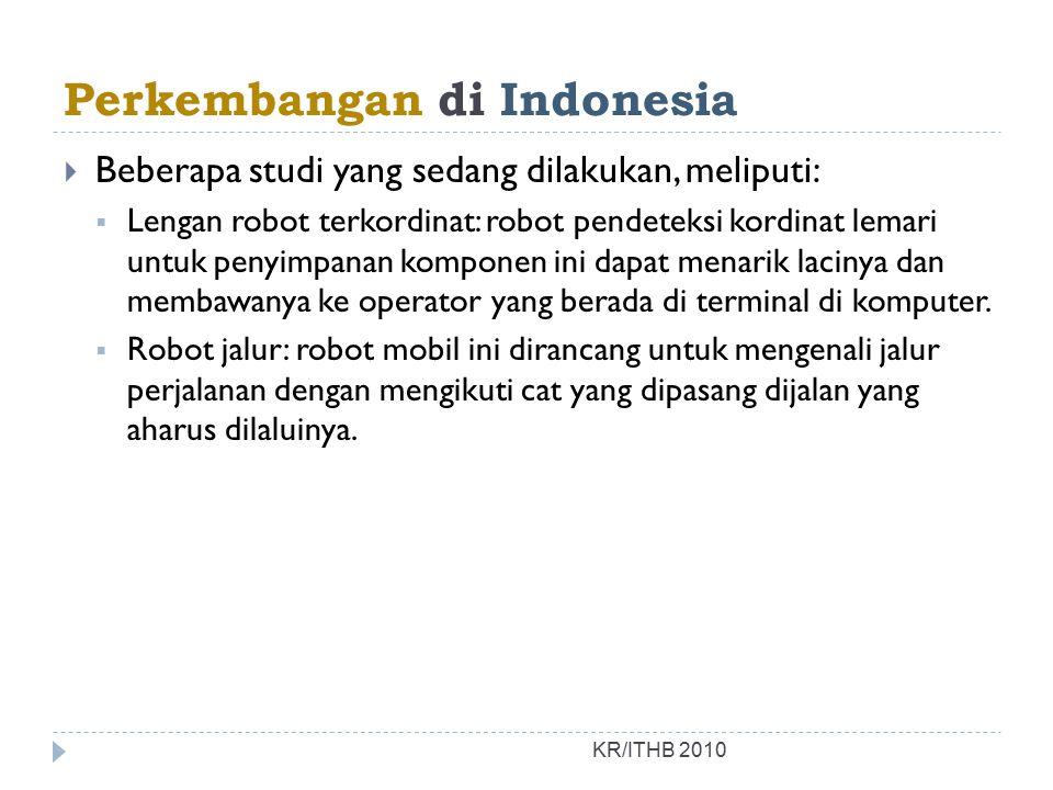 Perkembangan di Indonesia  Beberapa studi yang sedang dilakukan, meliputi:  Lengan robot terkordinat: robot pendeteksi kordinat lemari untuk penyimpanan komponen ini dapat menarik lacinya dan membawanya ke operator yang berada di terminal di komputer.