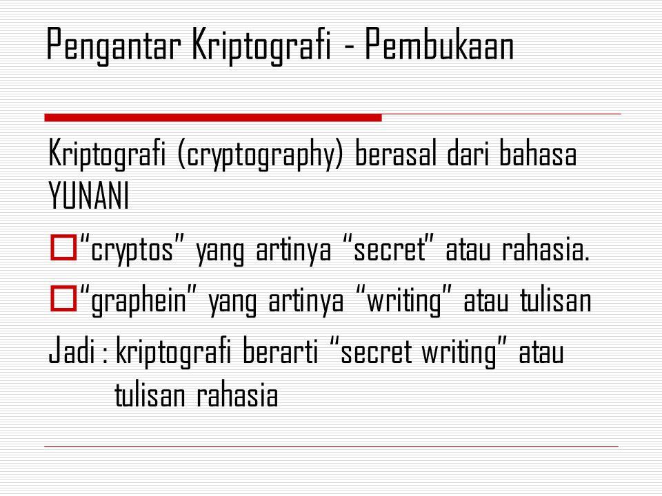 Kriptografi (cryptography) berasal dari bahasa YUNANI  cryptos yang artinya secret atau rahasia.