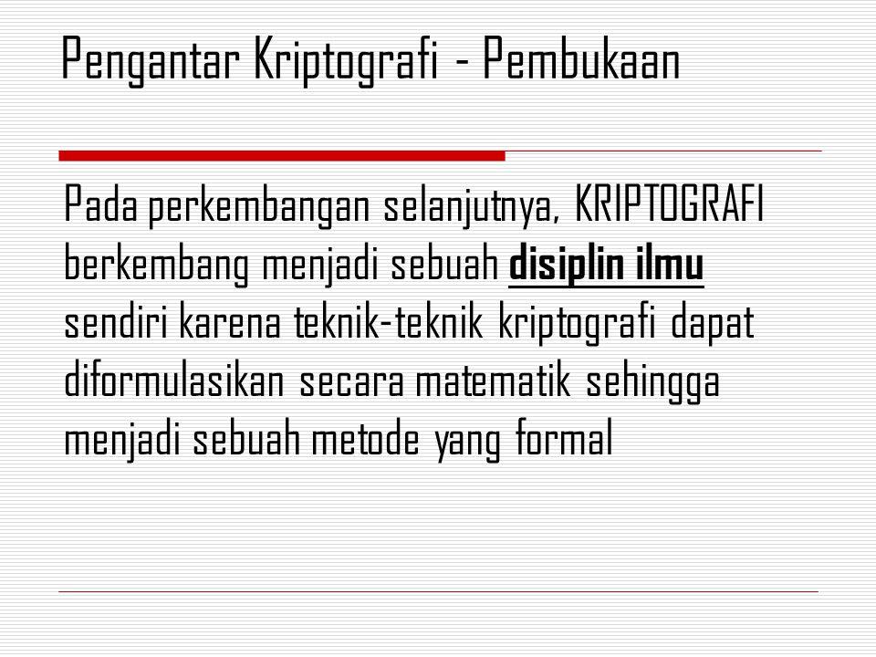 Pada perkembangan selanjutnya, KRIPTOGRAFI berkembang menjadi sebuah disiplin ilmu sendiri karena teknik-teknik kriptografi dapat diformulasikan secara matematik sehingga menjadi sebuah metode yang formal Pengantar Kriptografi - Pembukaan