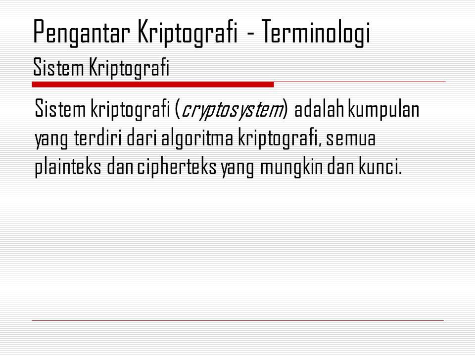 Sistem kriptografi (cryptosystem) adalah kumpulan yang terdiri dari algoritma kriptografi, semua plainteks dan cipherteks yang mungkin dan kunci.