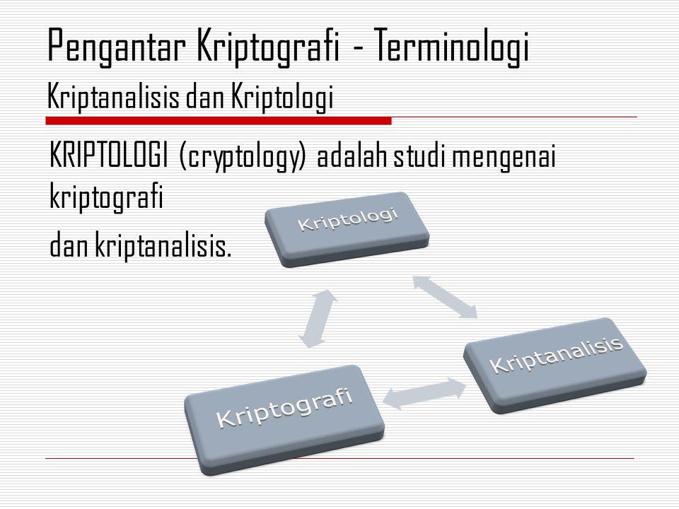 KRIPTOLOGI (cryptology) adalah studi mengenai kriptografi dan kriptanalisis.