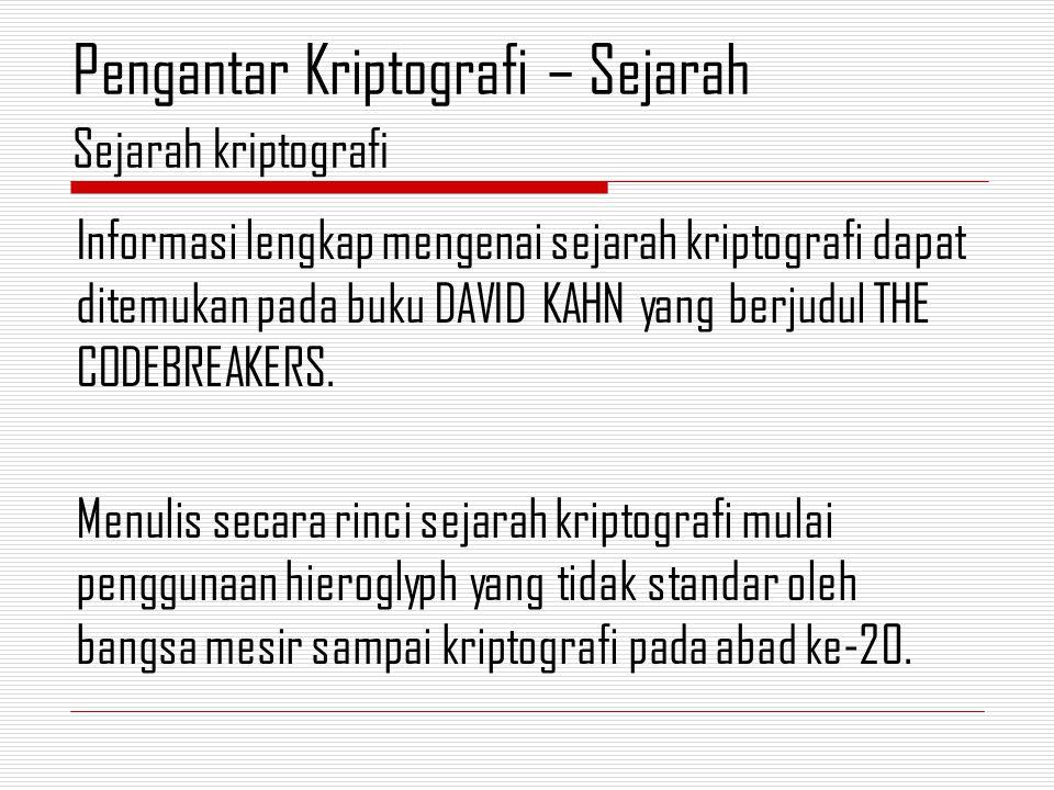 Informasi lengkap mengenai sejarah kriptografi dapat ditemukan pada buku DAVID KAHN yang berjudul THE CODEBREAKERS.
