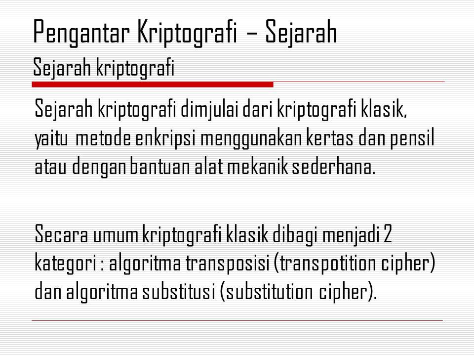 Sejarah kriptografi dimjulai dari kriptografi klasik, yaitu metode enkripsi menggunakan kertas dan pensil atau dengan bantuan alat mekanik sederhana.