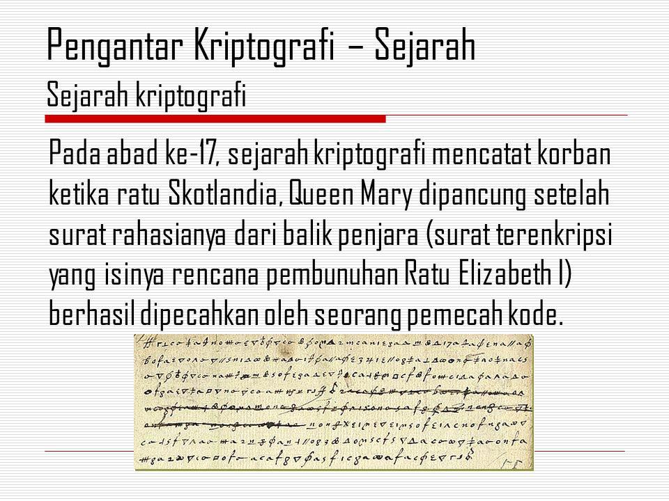 Pada abad ke-17, sejarah kriptografi mencatat korban ketika ratu Skotlandia, Queen Mary dipancung setelah surat rahasianya dari balik penjara (surat terenkripsi yang isinya rencana pembunuhan Ratu Elizabeth I) berhasil dipecahkan oleh seorang pemecah kode.