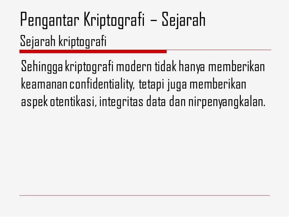 Sehingga kriptografi modern tidak hanya memberikan keamanan confidentiality, tetapi juga memberikan aspek otentikasi, integritas data dan nirpenyangkalan.