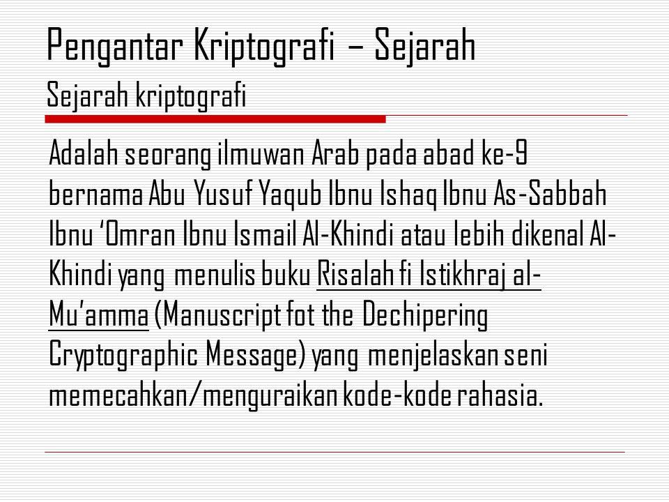Adalah seorang ilmuwan Arab pada abad ke-9 bernama Abu Yusuf Yaqub Ibnu Ishaq Ibnu As-Sabbah Ibnu 'Omran Ibnu Ismail Al-Khindi atau lebih dikenal Al- Khindi yang menulis buku Risalah fi Istikhraj al- Mu'amma (Manuscript fot the Dechipering Cryptographic Message) yang menjelaskan seni memecahkan/menguraikan kode-kode rahasia.