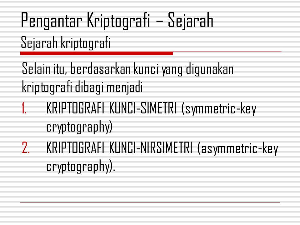 Selain itu, berdasarkan kunci yang digunakan kriptografi dibagi menjadi 1.KRIPTOGRAFI KUNCI-SIMETRI (symmetric-key cryptography) 2.KRIPTOGRAFI KUNCI-NIRSIMETRI (asymmetric-key cryptography).