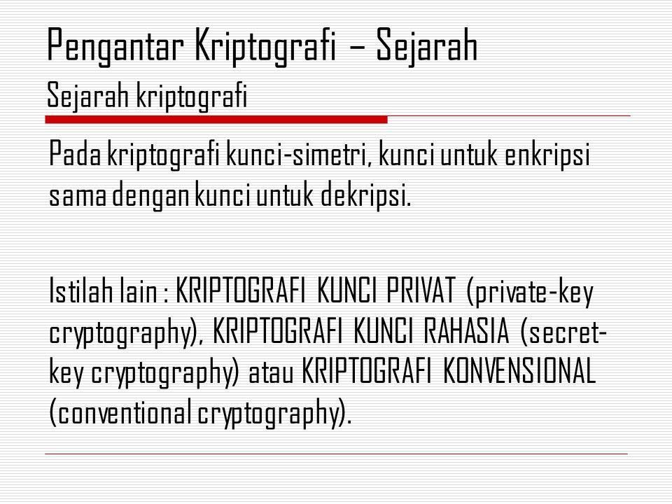 Pada kriptografi kunci-simetri, kunci untuk enkripsi sama dengan kunci untuk dekripsi.