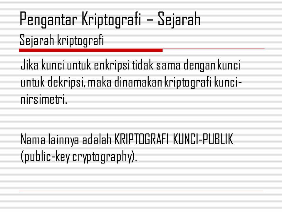 Jika kunci untuk enkripsi tidak sama dengan kunci untuk dekripsi, maka dinamakan kriptografi kunci- nirsimetri.