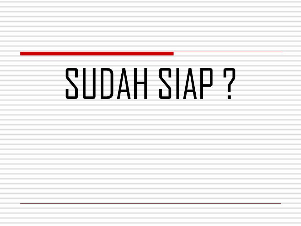 SUDAH SIAP ?