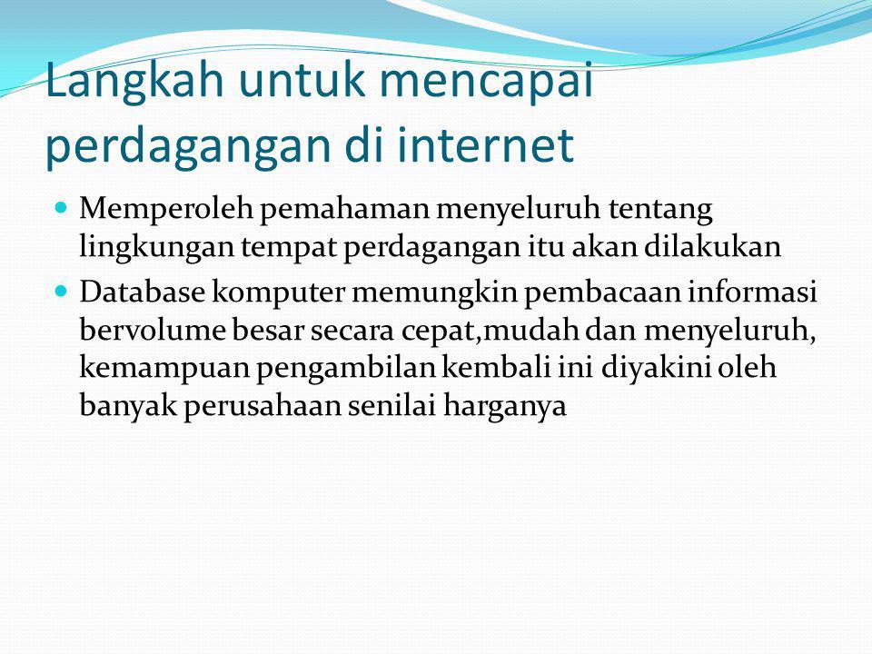 Langkah untuk mencapai perdagangan di internet Memperoleh pemahaman menyeluruh tentang lingkungan tempat perdagangan itu akan dilakukan Database kompu