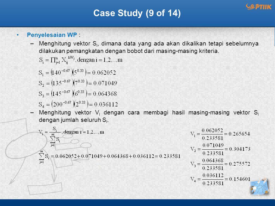 Case Study (9 of 14) Penyelesaian WP : –Menghitung vektor S i, dimana data yang ada akan dikalikan tetapi sebelumnya dilakukan pemangkatan dengan bobo
