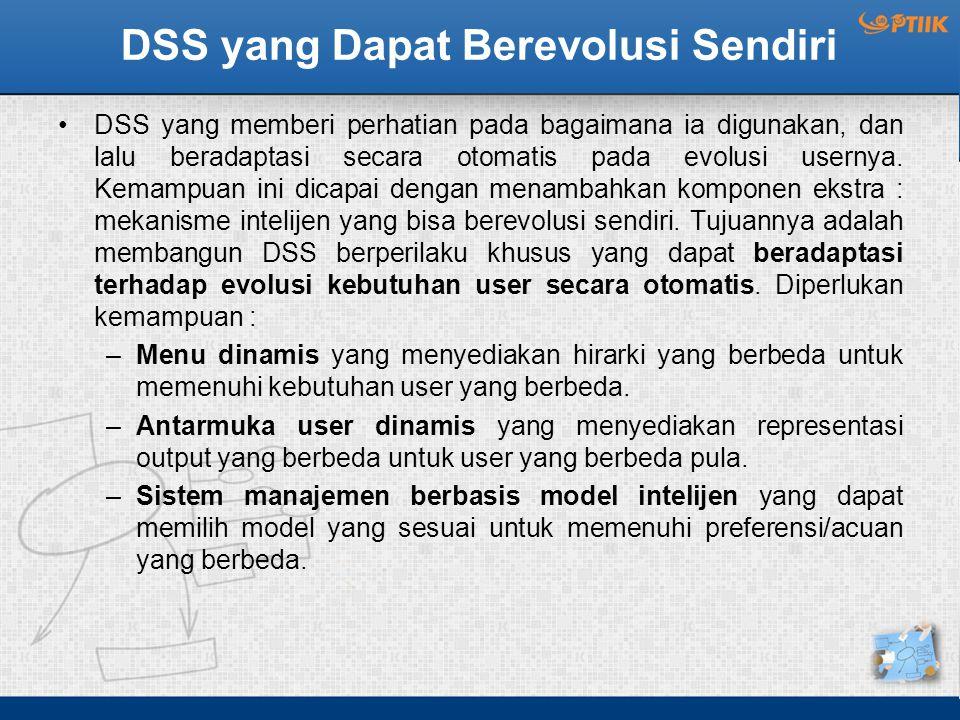 Arah Pengembangan Riset DSS Di bawah ini adalah beberapa poin dari riset yang telah dilakukan (1) : –Sekarang ini DSS berlaku pasif menanggapi pertanyaan what- if yang diajukan.