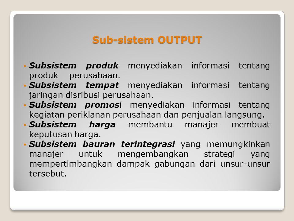 Sub-sistem OUTPUT  Subsistem produk menyediakan informasi tentang produk perusahaan.  Subsistem tempat menyediakan informasi tentang jaringan disrib