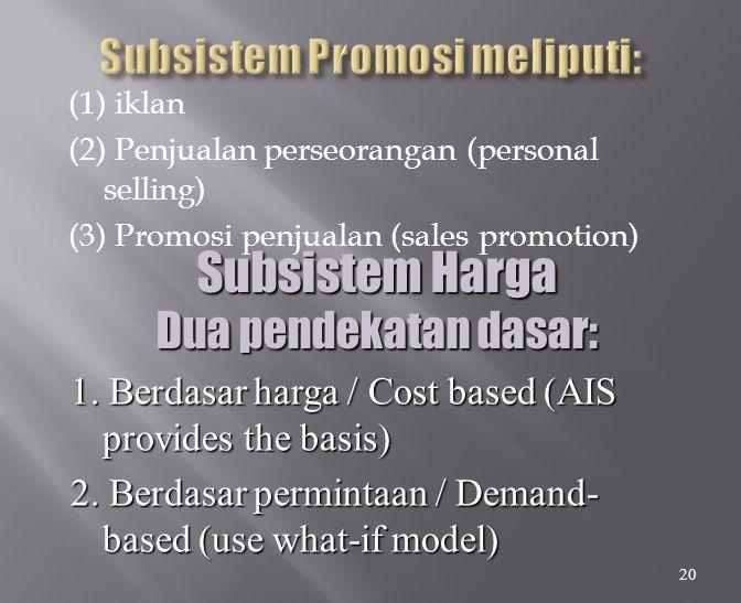 (1) iklan (2) Penjualan perseorangan (personal selling) (3) Promosi penjualan (sales promotion) 20 Subsistem Harga Dua pendekatan dasar: 1. Berdasar h