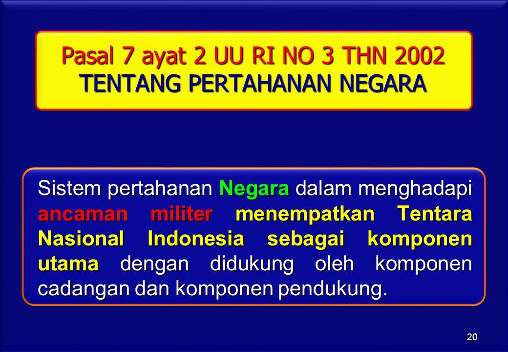 Pasal 7 ayat 2 UU RI NO 3 THN 2002 TENTANG PERTAHANAN NEGARA Sistem pertahanan Negara dalam menghadapi ancaman militer menempatkan Tentara Nasional In