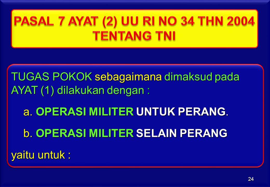 TUGAS POKOK sebagaimana dimaksud pada AYAT (1) dilakukan dengan : TUGAS POKOK sebagaimana dimaksud pada AYAT (1) dilakukan dengan : a. OPERASI MILITER