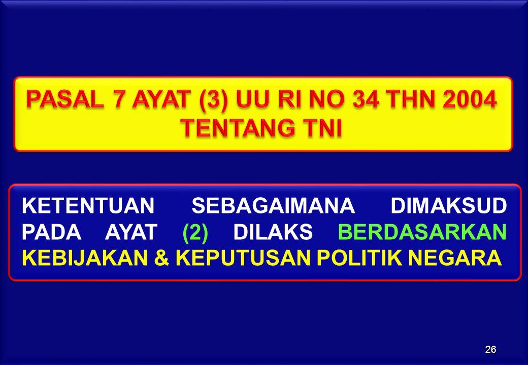 KETENTUAN SEBAGAIMANA DIMAKSUD PADA AYAT (2) DILAKS BERDASARKAN KEBIJAKAN & KEPUTUSAN POLITIK NEGARA 26