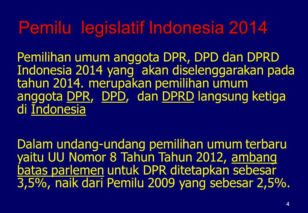 Pemilu legislatif Indonesia 2014 Pemilihan umum anggota DPR, DPD dan DPRD Indonesia 2014 yang akan diselenggarakan pada tahun 2014. merupakan pemiliha