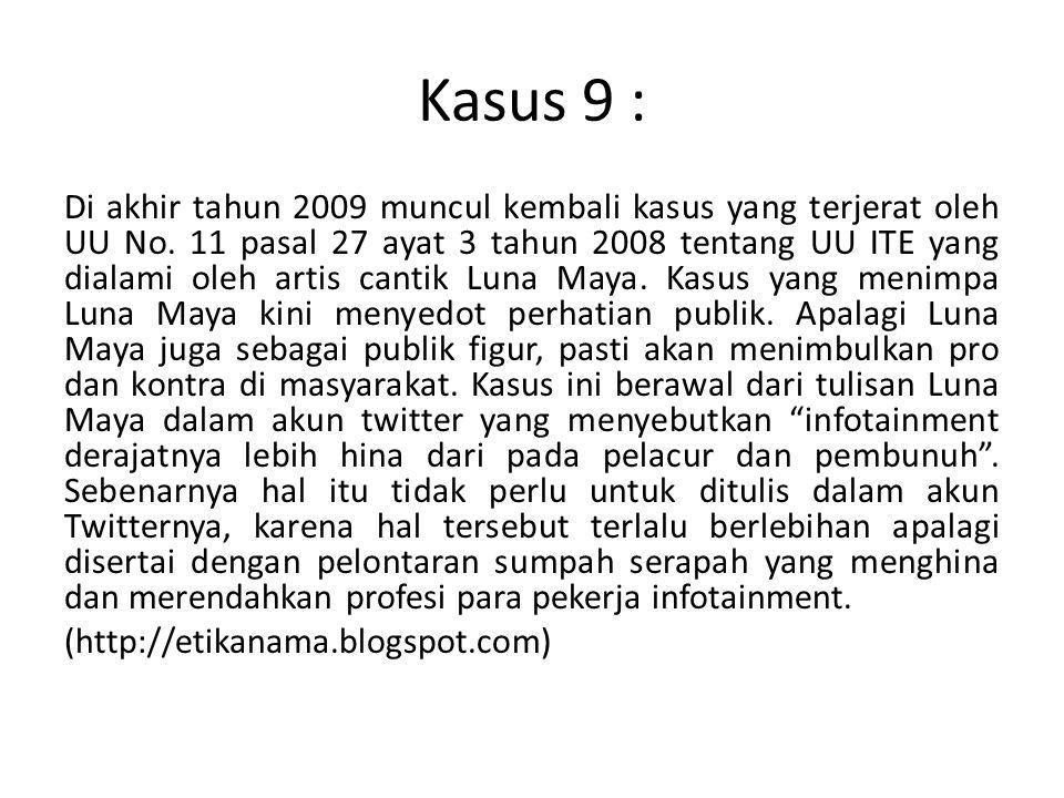 Kasus 9 : Di akhir tahun 2009 muncul kembali kasus yang terjerat oleh UU No. 11 pasal 27 ayat 3 tahun 2008 tentang UU ITE yang dialami oleh artis cant
