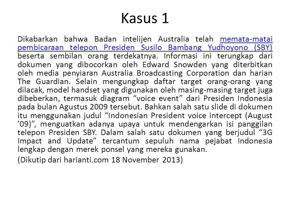 Kasus 1 Dikabarkan bahwa Badan intelijen Australia telah memata-matai pembicaraan telepon Presiden Susilo Bambang Yudhoyono (SBY) beserta sembilan orang terdekatnya.