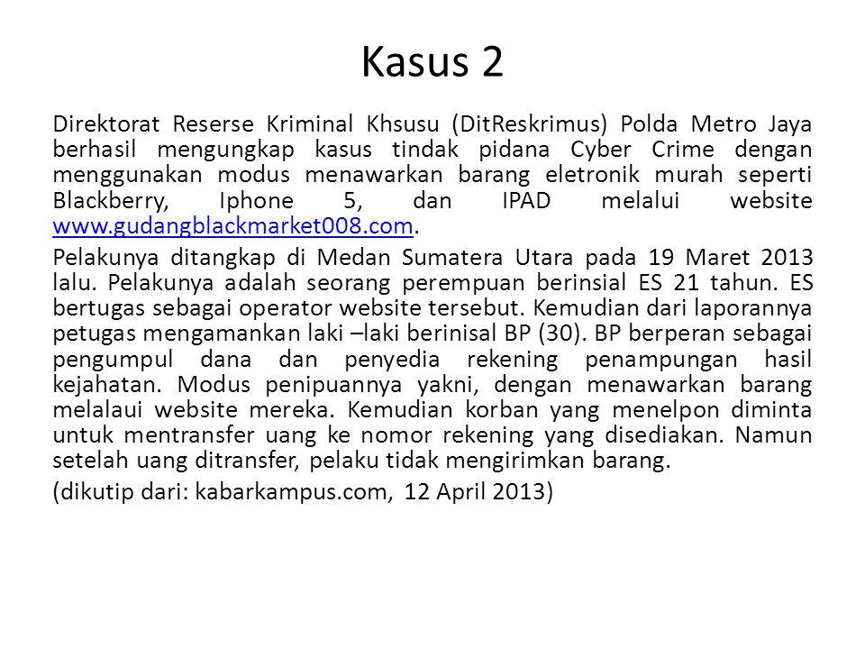 Kasus 3 Pada hari Sabtu, 17 April 2004, Dani Firmansyah (25 th), konsultan Teknologi Informasi (TI) PT Danareksa di Jakarta berhasil membobol situs milik Komisi Pemilihan Umum (KPU) di http://tnp.kpu.go.id dan mengubah nama-nama partai di dalamnya menjadi nama-nama unik seperti Partai Kolor Ijo, Partai Mbah Jambon, Partai Jambu, dan lain sebagainya.