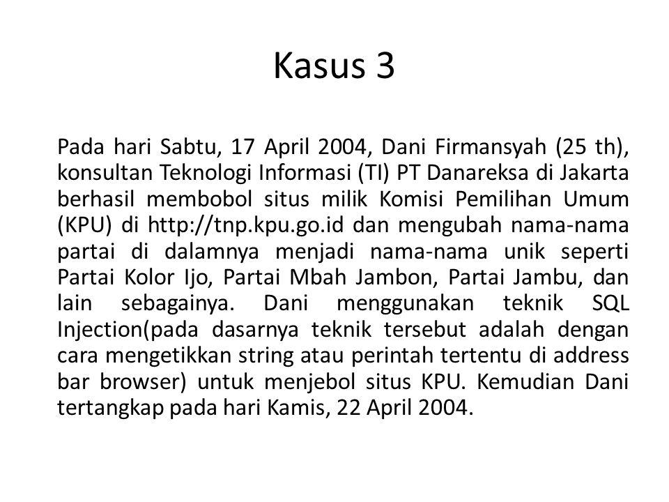 Kasus 3 Pada hari Sabtu, 17 April 2004, Dani Firmansyah (25 th), konsultan Teknologi Informasi (TI) PT Danareksa di Jakarta berhasil membobol situs mi