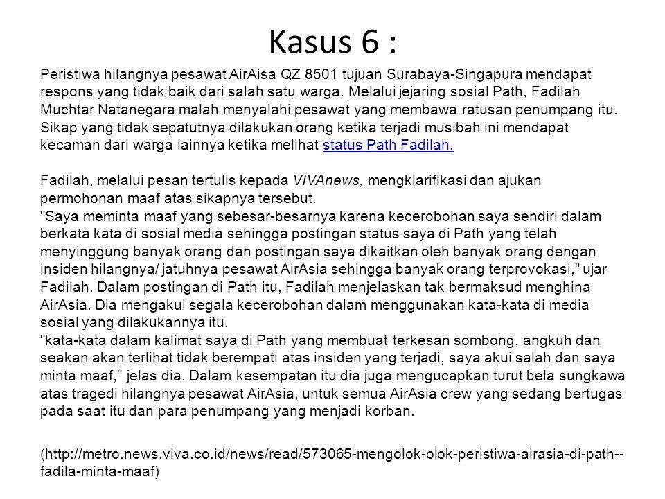 Kasus 6 : Peristiwa hilangnya pesawat AirAisa QZ 8501 tujuan Surabaya-Singapura mendapat respons yang tidak baik dari salah satu warga. Melalui jejari