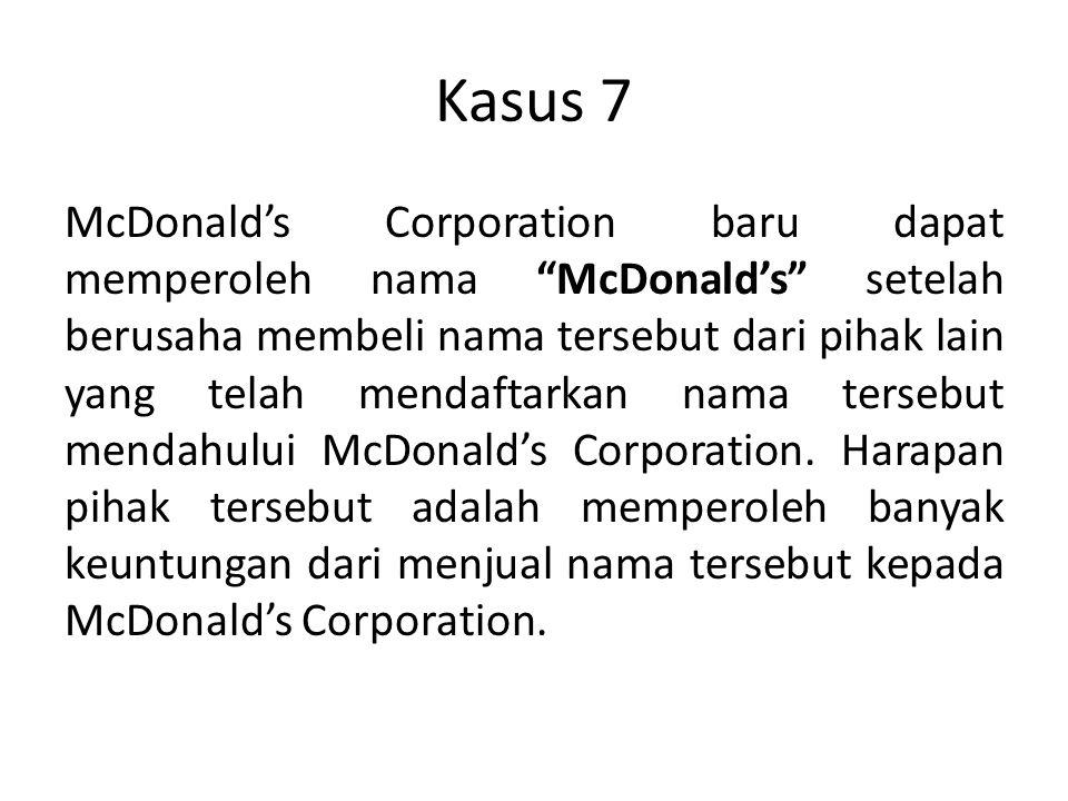 """Kasus 7 McDonald's Corporation baru dapat memperoleh nama """"McDonald's"""" setelah berusaha membeli nama tersebut dari pihak lain yang telah mendaftarkan"""