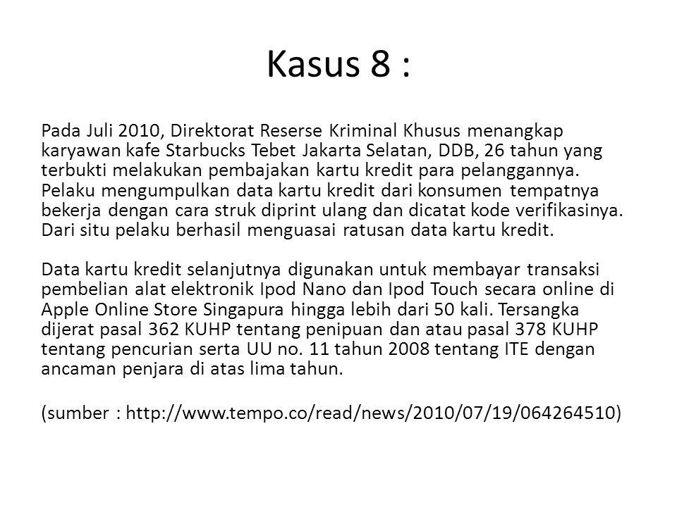 Kasus 8 : Pada Juli 2010, Direktorat Reserse Kriminal Khusus menangkap karyawan kafe Starbucks Tebet Jakarta Selatan, DDB, 26 tahun yang terbukti mela