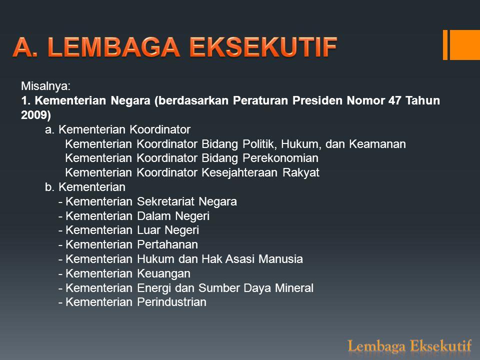 Misalnya: 1. Kementerian Negara (berdasarkan Peraturan Presiden Nomor 47 Tahun 2009) a. Kementerian Koordinator  Kementerian Koordinator Bidang Polit