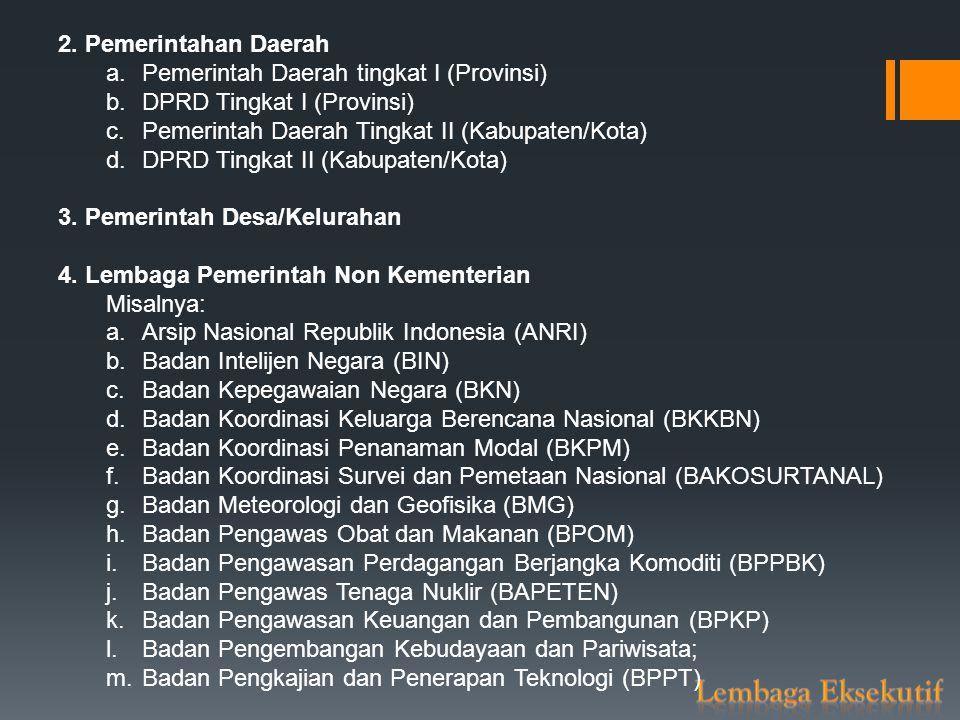 n.Badan Pertanahan Nasional (BPN) o.Badan Pusat Statistik (BPS) p.Badan Standardisasi Nasional (BSN) q.Badan Tenaga Nuklir Nasional (BATAN) r.Badan Urusan Logistik (BULOG) s.Lembaga Administrasi Negara (LAN) t.Lembaga Ilmu Pengetahuan Indonesia (LIPI) u.Lembaga Penerbangan dan Antariksa Nasional (LAPAN) v.Perpustakaan Nasional Republik Indonesia 5.