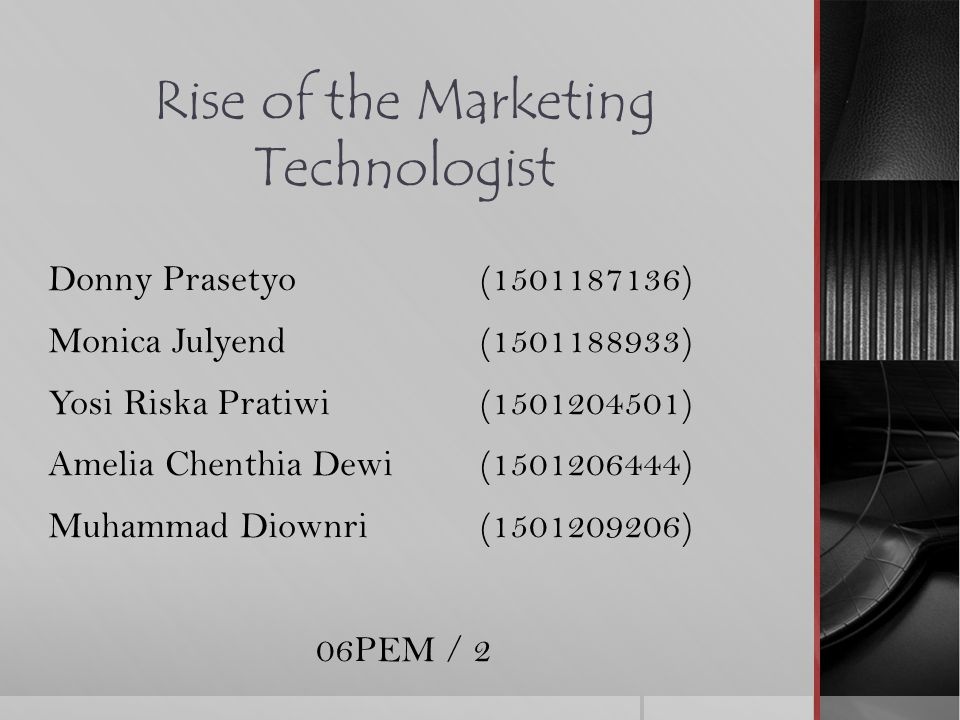 Rise of the Marketing Technologist Donny Prasetyo (1501187136) Monica Julyend (1501188933) Yosi Riska Pratiwi (1501204501) Amelia Chenthia Dewi (15012