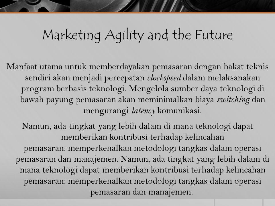 Marketing Agility and the Future Manfaat utama untuk memberdayakan pemasaran dengan bakat teknis sendiri akan menjadi percepatan clockspeed dalam mela