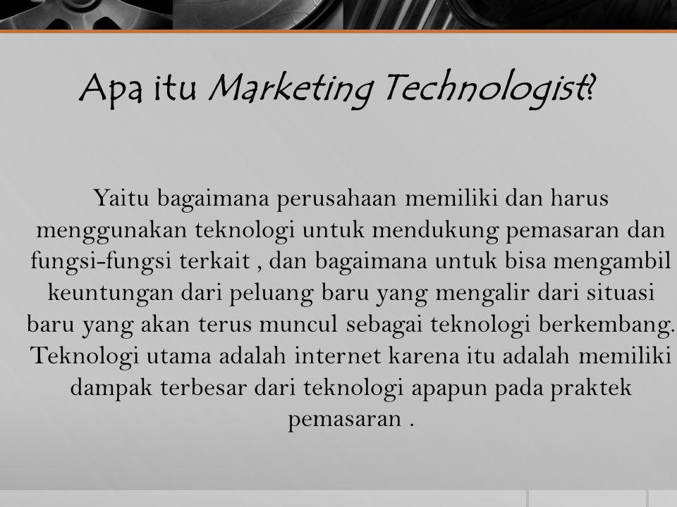 Apa itu Marketing Technologist? Yaitu bagaimana perusahaan memiliki dan harus menggunakan teknologi untuk mendukung pemasaran dan fungsi-fungsi terkai
