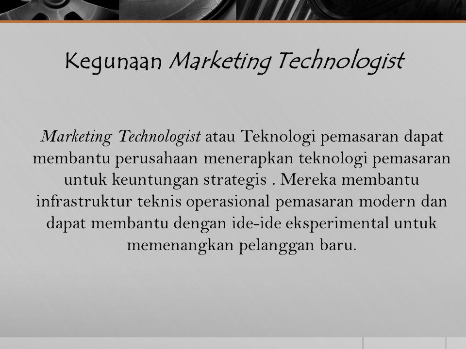 Kegunaan Marketing Technologist Marketing Technologist atau Teknologi pemasaran dapat membantu perusahaan menerapkan teknologi pemasaran untuk keuntun