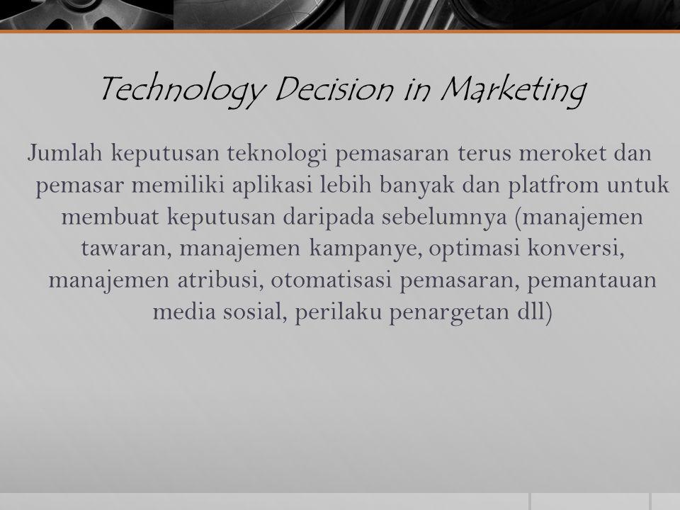 Technology Decision in Marketing Jumlah keputusan teknologi pemasaran terus meroket dan pemasar memiliki aplikasi lebih banyak dan platfrom untuk memb
