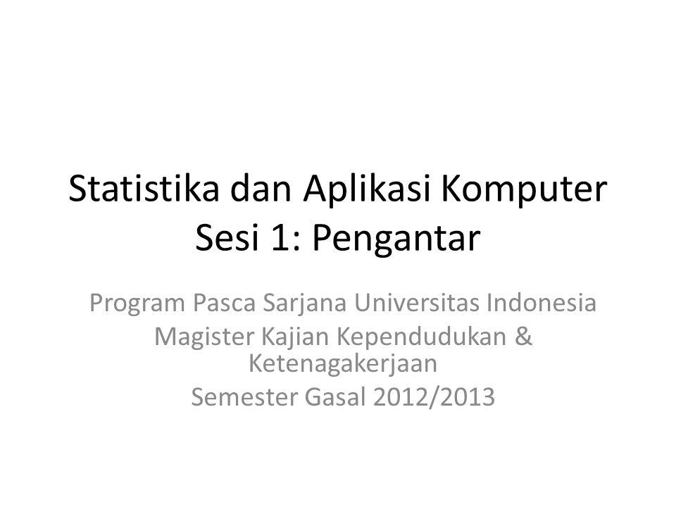 Statistika dan Aplikasi Komputer Sesi 1: Pengantar Program Pasca Sarjana Universitas Indonesia Magister Kajian Kependudukan & Ketenagakerjaan Semester