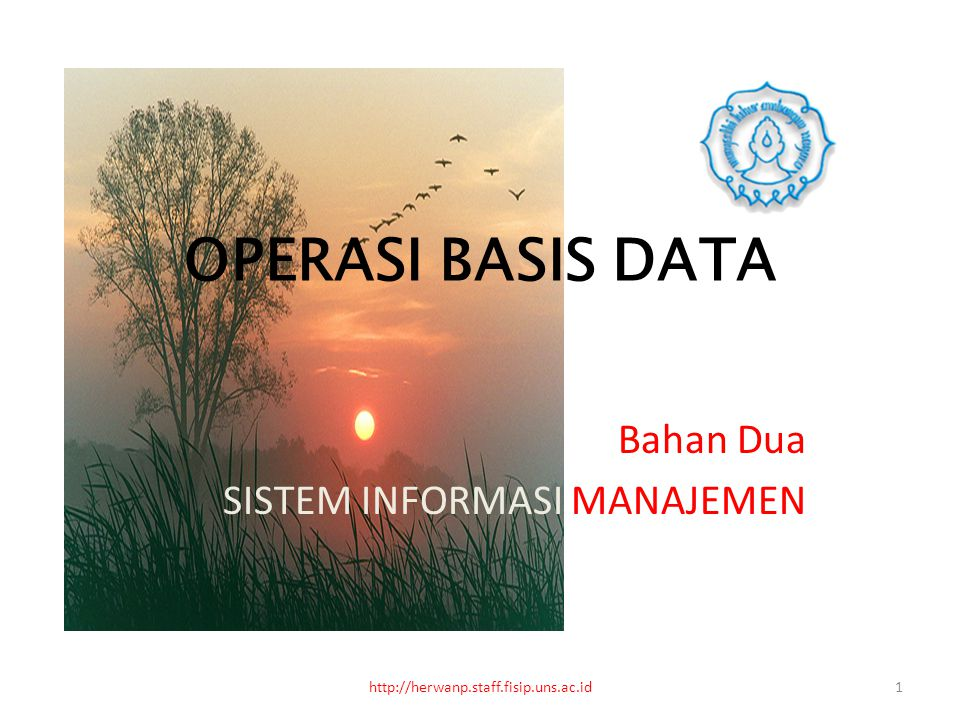 OPERASI BASIS DATA Bahan Dua SISTEM INFORMASI MANAJEMEN 1http://herwanp.staff.fisip.uns.ac.id