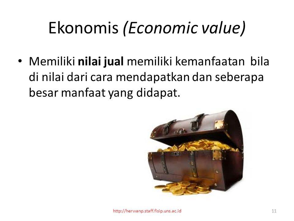Ekonomis (Economic value) Memiliki nilai jual memiliki kemanfaatan bila di nilai dari cara mendapatkan dan seberapa besar manfaat yang didapat.