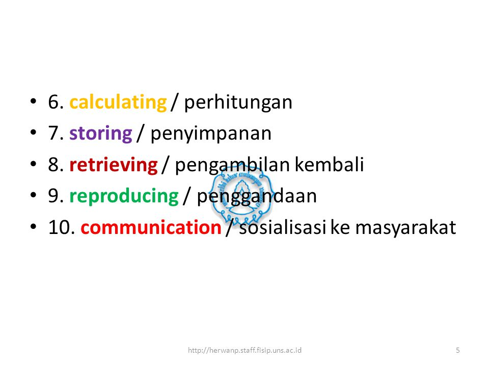 6. calculating / perhitungan 7. storing / penyimpanan 8. retrieving / pengambilan kembali 9. reproducing / penggandaan 10. communication / sosialisasi